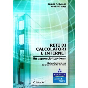 "Recensione del libro ""Reti di calcolatori e Internet – Un approccio top-down"" di James F. Kurose e Keith W. Ross (Pearson)"