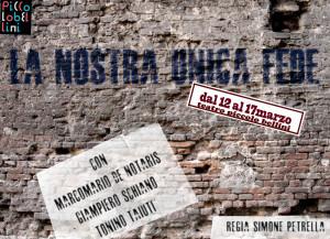 """""""La nostra unica fede"""", al Piccolo Bellini di Napoli, dal 12 al 17 marzo 2013"""