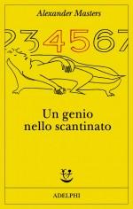 """Recensione del libro """"Un genio nello scantinato"""" di Alexander Masters (Adelphi)"""