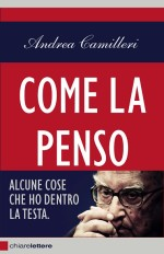 """Recensione del libro """"Come la penso. Alcune cose che ho dentro la testa"""" di Andrea Camilleri (Chiarelettere)"""