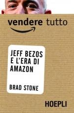 """Recensione del libro """"Vendere tutto. Jeff Bezos e l'era di Amazon"""" di Brad Stone (Hoepli)"""