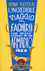 """Recensione del libro """"L'incredibile viaggio del fachiro che restò chiuso in un armadio Ikea"""" di Romain Puértolas (Einaudi)"""