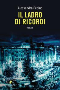"""In libreria """"Il ladro di ricordi"""", il nuovo thriller di Alessandra Pepino"""