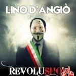"""""""RevoluShow… Vota D'Angiò Sindaco"""", spettacolo-comizio di e con Lino D'Angiò dal 10 al 20 marzo 2016 al Teatro Totò di Napoli"""