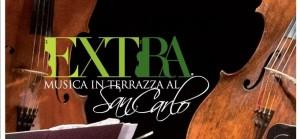 """""""Extra, concerti in terrazza"""": concerti con aperitivo sulla terrazza del Teatro San Carlo di Napoli, otto appuntamenti, dal 29 giugno al 6 luglio 2017"""