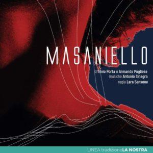 """""""Masaniello"""", di Elvio Porta e Armando Pugliese, regia di Lara Sansone, dal 19 ottobre al 4 novembre 2018 al Teatro Sannazaro di Napoli"""