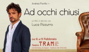 """Andrea Fiorillo in """"Ad occhi chiusi"""", scritto e diretto da Luca Pizzurro, dal 6 al 9 febbraio 2020 al Teatro Tram di Napoli"""