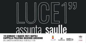 """Riapre al Maschio Angioino la mostra """"LUCE 1"""" di Assunta Saulle (19 gennaio – 1 marzo 2021)"""
