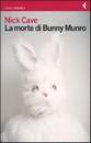 """Recensione del libro """"La morte di Bunny Munro"""" di Nick Cave (Feltrinelli)"""