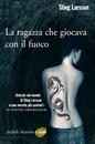 """Recensione del libro """"La ragazza che giocava con il fuoco"""" di Stieg Larsson (Marsilio)"""