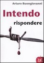 """Recensione di """"Intendo rispondere"""" di Arturo Buongiovanni (Donzelli editore)"""