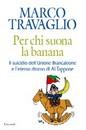 """Recensione del libro """"Per chi suona la banana"""" di Marco Travaglio (Garzanti)"""
