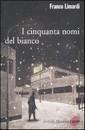 """Recensione del libro """"I cinquanta nomi del bianco"""" di Franco Limardi (Marsilio)"""