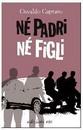 """Recensione del libro """"Né padri né figli"""" di Osvaldo Capraro (Edizioni E/O)"""