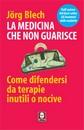"""Recensione del libro """"La medicina che non guarisce"""" di Jorg Blech (Lindau)"""