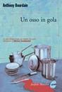 """Recensione del libro """"Un osso in gola"""" di Anthony Bourdain (Marsilio)"""