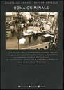 """Recensione del libro """"Roma criminale"""" di Cristiano Armati e Yari Selvetella (Newton Compton)"""