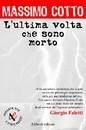 """E' uscito il nuovo libro di Massimo Cotto: """"L'ultima volta che sono morto"""""""