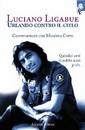 """Il nuovo libro di Luciano Ligabue: """"Urlando contro il cielo"""" è finalmente in libreria"""